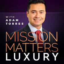 Mission Matters Luxury with Adam Torres
