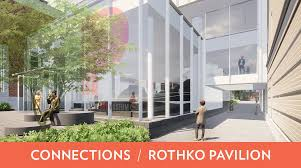 learn about the connections campaign and rothko pavilion