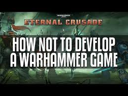 Eternal Crusade How Not To Develop A Game Rant Youtube