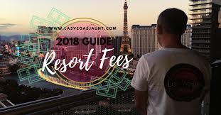 Resort Fees Guide Las Lasvegasjaunt com 2018 Vegas BOz5q5
