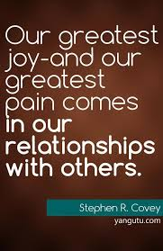 Joy Quotes Awesome Our Greatest Joy And Our Greatest Pain Comes In Our Relationships