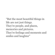 The Most Beautiful Things In Life Quotes
