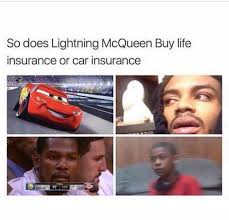 If you qualify for sgli, we'll automatically sign you up through your service branch. Dopl3r Com Memes So Does Lightning Mcqueen Buy Life Insurance Or Car Insurance 97 117