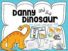Danny And The Dinosaur Danny And The Dinosaur Worksheets Teaching Resources Tpt