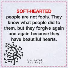 An Encouraging Quote Soft Hearted People Are Not Fools They Know Classy Soft Quotes