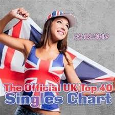 The Uk Top 40 Singles Chart The Official Uk Top 40 Singles Chart 2019 02 22 2019