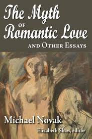 the myth of r tic love and other essays kindle edition by  the myth of r tic love and other essays 0 by novak michael