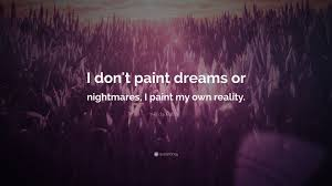 "Quotes On Dreams And Nightmares Best Of Frida Kahlo Quote ""I Don't Paint Dreams Or Nightmares I Paint My"