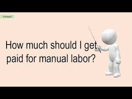 How Much Should I Get Paid How Much Should I Get Paid For Manual Labor Youtube