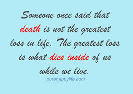 Loss Of Life Quotes New Life Quote Someone Once Said That Death Is Not The Greatest Loss In