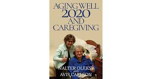 Aging Well 2020 and Caregiving by Walter Oleksy