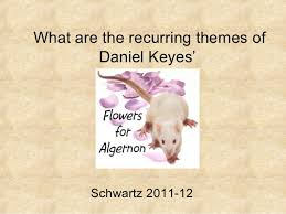 theme flowers for algernon theme flowers for algernon what are the recurring themes of daniel keyes schwartz