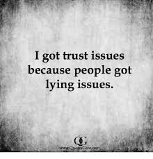 Quotes on trust I Got Trust Issues Because People Got Lying Issues wwwQuotes Gatecom 66