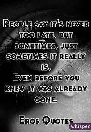 It's Never Too Late Quotes Stunning People Say It's Never Too Late But Sometimes Just Sometimes It