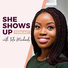 She Shows Up Podcast with Tolu Michaels