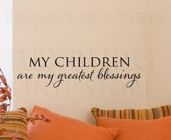 My Children Are My Greatest Blessings Apology Quote Interesting My Children Quotes