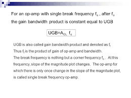 for an op amp with single break frequency f o after f o the gain bandwidth