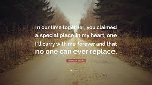 "Quotes About The Heart Custom Nicholas Sparks Quote ""In Our Time Together You Claimed A Special"