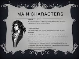 wuthering heights overview 3 main characters heathcliff an orphan brought to live at wuthering heights