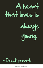 Greek Proverb Picture Quotes A Heart That Loves Is Always Young Mesmerizing Greek Quotes About Love