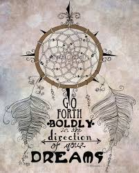Dream Catchers With Quotes Go forth boldly in the direction of your dreams Catching 44