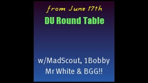 du round table call w madscout 1bobby mr white bgg