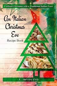 Traditionally, we can't eat meat, so, of course. An Italian Christmas Eve Recipe Book Irvolino T 9781790967988 Amazon Com Books