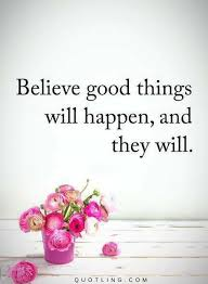 Believe Quotes Best Believe Quotes Believe Good Things Will Happen And They Will