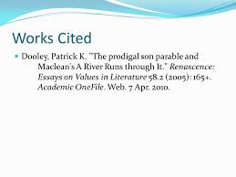 by patrick k dooley credibility of author ph d philosophy  10 works cited dooley patrick k the prodigal son parable and maclean s a river runs through it renascence essays