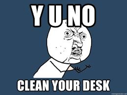 y u no y u no clean your desk