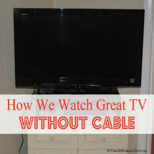 tv no cable. how we watch great tv without cable tv no n