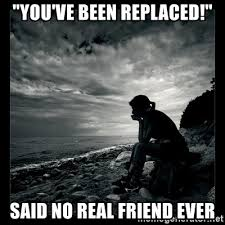 You've Been Replaced Said No Real Friend Ever Inspirational Beauteous Quotes On Friendever