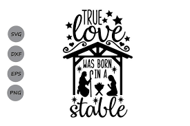 12,111 transparent png illustrations and cipart matching jesus. True Love Was Born In A Stable Svg Christmas Svg Jesus Svg 347562 Cut Files Design Bundles