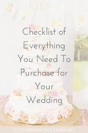 what you need for a wedding checklist checklist of everything you need to purchase for your wedding