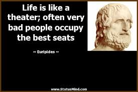 Life Is Like A Theater Often Very Bad People StatusMind Best Theater Quotes