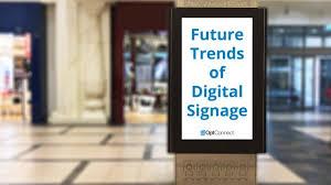 Future Trends Of Digital Signage Digital Signage Today