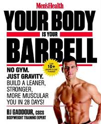 mens health your body is your barbell no gym just gravity build a leaner stronger more muscular you in 28 days reviews