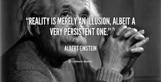 Reality is merely an illusion, albeit a very persistent one ... via Relatably.com