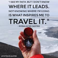 top travel stuff top travel quotes not knowing where i m going is what inspires me to travel it rosalia de castro