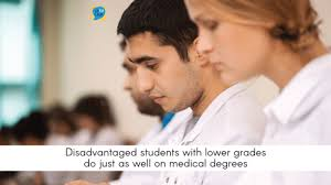 Medical Degrees Disadvantaged Students With Lower Grades Do Just As Well On Medical