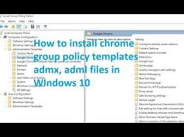 policy templates how to install chrome group policy templates admx adml in windows