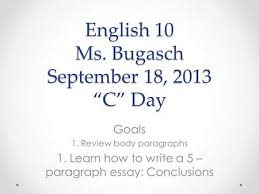 "conclusion paragraphs for essays ppt video online  english 10 ms bugasch 18 2013 ""c"" day goals 1"