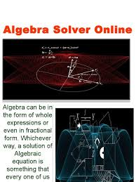 algebra solver algebra can be in the form of whole expressions or even in fractional form whichever way a
