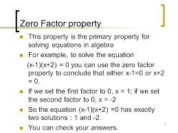 you can check your answers 3 zero factor property this property is the primary property for solving equations in algebra for