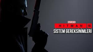 Hitman 3 Sistem Gereksinimleri Kaç GB 2021