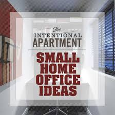 apartment home office. The Intentional Apartment: Small Home Office Ideas Apartment Home Office
