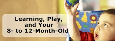Learning, Play, and Your 8- to 12-Month-Old