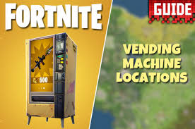 How To Get A Vending Machine Location Beauteous Fortnite Vending Machine Locations REVEALED As New Update Goes Live