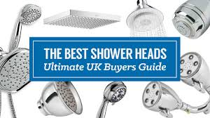 the best shower heads ultimate uk ers guide