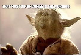 The baby yoda soup meme is everywhere after the latest episode of the mandalorian. baby yoda and his soup is the new sipping tea meme. Don T Talk To Us Until We Ve Had These Coffee Memes Pretty Serious About Our Coffee Memes